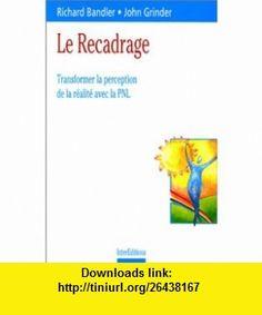 Le recadrage (9782100042944) Richard Bandler, John Grinder , ISBN-10: 2100042947  , ISBN-13: 978-2100042944 ,  , tutorials , pdf , ebook , torrent , downloads , rapidshare , filesonic , hotfile , megaupload , fileserve