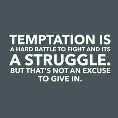 Temptation is a hard battle to fight and its a struggle not to give in but that is not an excuse.