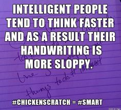 Intelligent People Tend To Think Faster, And As A Result Their Handwriting Is More Sloppy.