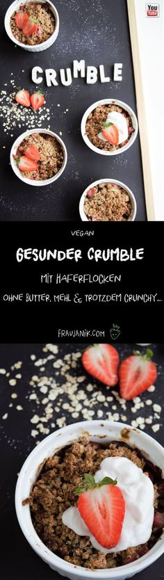 Healthy crumble with oatmeal - without butter, flour & still crunchy . Superfood, Vegan Desserts, Vegan Recipes, Oatmeal Dessert, Sweet Bakery, International Recipes, Food Inspiration, Clean Eating, Gnocchi
