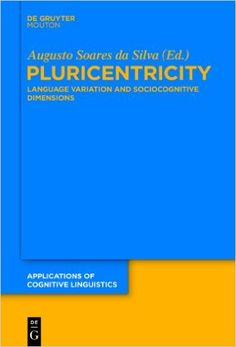 Pluricentricity : language variation and sociocognitive dimensions / edited by Augusto Soares da Silva - Berlin ; Boston : De Gruyter Mouton, cop. 2014