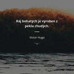 Ráj bohatých je vyroben z pekla chudých. Typewriter Series, Quotes Typewriter, Jack Kerouac Quotes, Victor Hugo Quotes, John Keats, Motto, Tattoo Quotes, Love Quotes, Wisdom