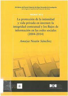 Noain Sánchez, Amaya: La protección de la intimidad y vida privada en internet : la integridad contextual y los flujos de información en las redes sociales : 2004-2014. Madrid : Agencia Española de Protección de Datos, 2016, 549 p.