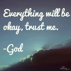 Everything will be okay, trust me - God