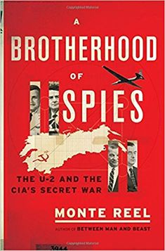 MAY 8, BP*, PW*, BL, A Brotherhood of Spies: The U-2 and the CIA's Secret War: Monte Reel: 9780385540209: Amazon.com: Books