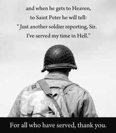 Photo of the Day - Happy Memorial Day And When He Gets To Heaven To Saint Peter He Will Tell, Just Another Soldier Reporting Sir Ive Served My Time In Hell Military Quotes, Military Love, Military Humor, Military Service, Military Pictures, Ptsd Military, Military Salute, Police Quotes, Me Time