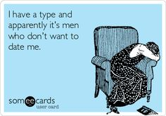 I have a type and apparently it's men who don't want to date me. | Confession Ecard