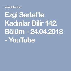 Ezgi Sertel'le Kadınlar Bilir 142. Bölüm - 24.04.2018 - YouTube