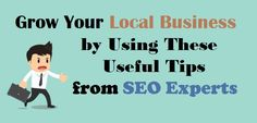 Grow Your #LocalBusiness by Using These Useful Tips from #SEOExperts  #SEOTips #LocalTraffic #Business