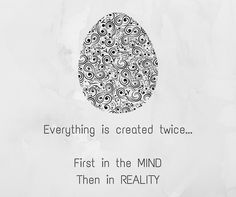 Everything is created twice. First in the Mind, Then in Reality New Africa, South Africa, Wednesday Wisdom, Eggs, Mindfulness, Inspiration, Egg, Biblical Inspiration, Inspirational