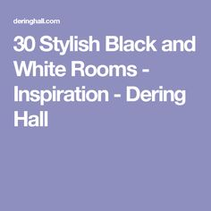 30 Stylish Black and White Rooms - Inspiration - Dering Hall