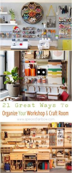 21 great ways to completely organize your workshop or craft room: how to best utilize pegboards, shelving, closet and wall spaces, and much more! - A Piece Of Rainbow by tammy