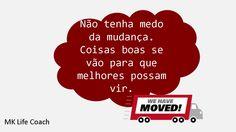 #mudanças #coaching #inspiração #inspiraçãododia #motivação #dicadodia www.mklifecoach.com.br