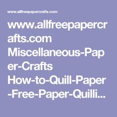 www.allfreepapercrafts.com Miscellaneous-Paper-Crafts How-to-Quill-Paper-Free-Paper-Quilling-Patterns