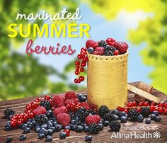 Marinated summer berries: This easy recipe proves there's no need to mask the clean flavors of fresh berries with heavy cream. Something light and bubbly will do just fine. http://www.allinahealth.org/Health-Conditions-and-Treatments/Eat-healthy/Recipes/Desserts/Marinated-summer-berries/