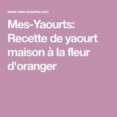 Mes-Yaourts: Recette de yaourt maison à la fleur d'oranger