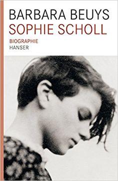Sophie Scholl Biographie: Amazon.de: Barbara Beuys: Bücher