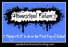 Homeschool Failure: 5 Things NOT to do on the First Day of School