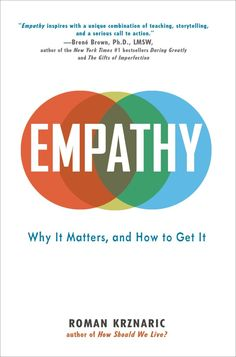 Empathy by Roman Krznaric. Empathy, Krznaric argues, has the power to transform relationships, from the personal to the political, and create fundamental social change. This book  shows how we can boost our empathy and use it to improve our relationships, enhance our creativity, rethink our priorities in life, and tackle social problems from everyday prejudice to violent conflicts.