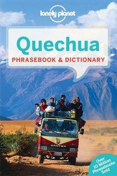 Lonely Planet Quechua Phrasebook & Dictionary (Peru, Bolivia, Colombia, Ecuador, Chile, and Argentina) 9781743211915