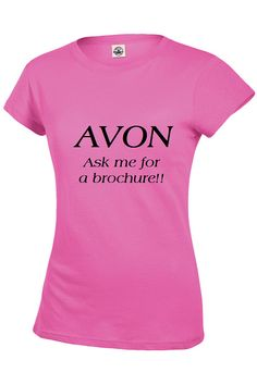 AVON Ask me for a brochure Tshirt or Tank Top by AMPedUpTeeShop, $15.00