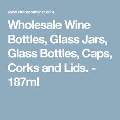 Wholesale Wine Bottles, Glass Jars, Glass Bottles, Caps, Corks and Lids. - 187ml