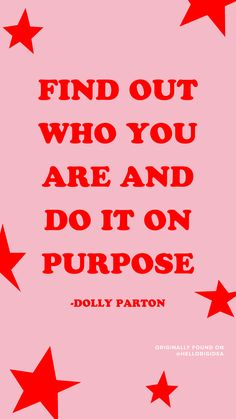 Find out who you are and do it on purpose. - Dolly Parton - Monday Motivation via @hellobigidea on Instagram.