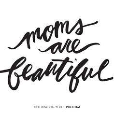 moms are beautiful