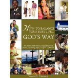 """How to balance your busy life...God's way"" is a six week in-depth Bible study that will give you the tools you need to live your life in balance according to God's Word and pursue your priorities with a kingdom purpose.  This study was written for women of all different stages of life and for all ages! Tools include: balance charts, chore charts, meal preparations, recipes, organization ideas and house cleaning tips. Order your copy on Barnesandnoble.com and Amazon.com"