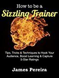 Free Kindle Book -   How To Be A Sizzling Trainer: Tips, Tricks & Techniques to Hook Your Audience, Boost Learning & Capture 5-Star Ratings (Train The Trainer Series) Check more at http://www.free-kindle-books-4u.com/education-teachingfree-how-to-be-a-sizzling-trainer-tips-tricks-techniques-to-hook-your-audience-boost-learning-capture-5-star-ratings-train-the-trainer-series/