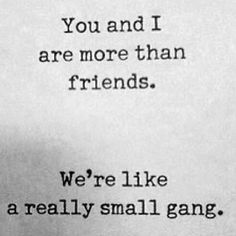 More than friends quotes quote friends friendship quotes funny quotes Quotes Loyalty, Bff Quotes, Great Quotes, Quotes To Live By, Funny Quotes, Inspirational Quotes, Flirt Quotes, Best Short Quotes, 2015 Quotes