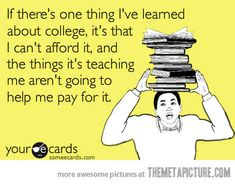Funny pictures about One thing I've learned about college. Oh, and cool pics about One thing I've learned about college. Also, One thing I've learned about college. Story Of My Life, The Life, College Problems, College Humor, College Life, School Humor, Lol So True, True Fact, E Cards