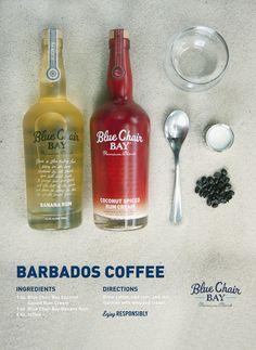 BARBADOS COFFEE / 1 oz. Blue Chair Bay Coconut Spiced Rum Cream / 1 oz. Blue Chair bay Banana Rum / 6 oz. coffee / Brew coffee, add rum, and stir. Garnish with whipped cream.