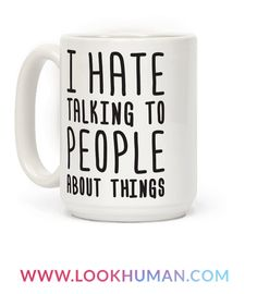 """It's hard to talk to people, especially when you hate it. This sassy design features the text """"I Hate Talking To People About Things""""� perfect if you're apathetic, misanthropic, annoyed, feeling quiet, anti-social, awkward, socially anxious or just an introvert!"""