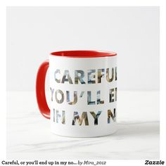 Careful, or you'll end up in my novel (with faces) Face Mug, Valentine Day Gifts, Photo Mugs, Funny Jokes, Create Your Own, Beverages, Novels, Faces, Monogram