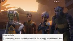 True bonding is when you and your friends are angry about the same thing.