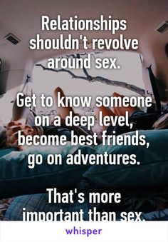 Relationships shouldn't revolve around sex.  Get to know someone on a deep…