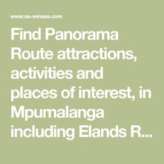 Find Panorama Route attractions, activities and places of interest, in Mpumalanga including Elands River Falls, Perry's Bridge Reptile Park and many ... cont.