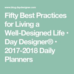 Fifty Best Practices for Living a Well-Designed Life • Day Designer® • 2017-2018 Daily Planners