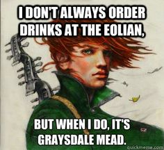 I don't always order drinks at the Eolian, But when I do, it's graysdale mead.