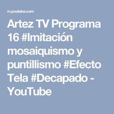 Artez TV Programa 16 #Imitación mosaiquismo y puntillismo #Efecto Tela #Decapado - YouTube