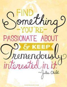 Julia Childs passion quote via www.TheRabbitHoleRunsDeep.Blog.com
