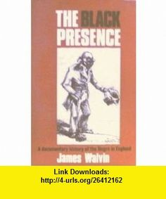 The Black presence; A documentary history of the Negro in England, 1555-1860 (Source in Negro history) (9780805234343) James Walvin , ISBN-10: 0805234349  , ISBN-13: 978-0805234343 , ASIN: B0006CKKFC , tutorials , pdf , ebook , torrent , downloads , rapidshare , filesonic , hotfile , megaupload , fileserve