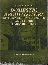 Domestic Architecture of the American Colonies & Early Republic by Fiske Kimball