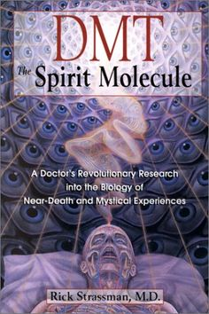 DMT: The Spirit Molecule, by Rick Strassman | a doctor's revolutionary research into the biology of near death and mystical experiences