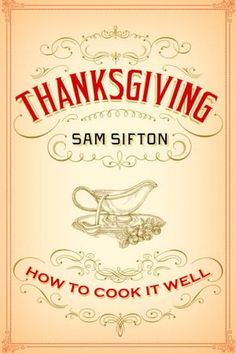 Thanksgiving: How to Cook It Well by Sam Sifton. If you're stressing out about the impending holiday, this is a super fast read that puts the celebration in perspective! Bring on the holidays!