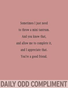 Daily Odd Compliment: Photo by Shelly Raquel New Quotes, Funny Quotes, Inspirational Qoutes, Daily Odd, Odd Compliments, Youre My Person, Pick Up Lines, Flirting Quotes, True Friends