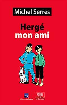 Hergé, mon ami de Michel  Serres