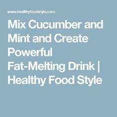 Mix Cucumber and Mint and Create Powerful Fat-Melting Drink | Healthy Food Style