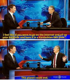 100% accurate. Benedict Cumberbatch on The Daily Show with Jon Stewart - 18th November 2014